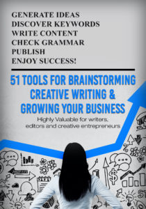 51 TOOLS FOR BRAINSTORMING , CREATUVE WRITING & GROWING YOUR BUSINESS - FREE STUFF - LEAD MAGNET- PRECISEPERSONA- GENERATE IDEAS, DISCOVER KEYWORDS,WRITE CONTENT, CHECK GRAMMER, PUBLISH & ENJOY SUCCESS!- HIGHLY VALUABLE FOR WRITERS,EDITORS & CREATIVE ENTREPRENEURS