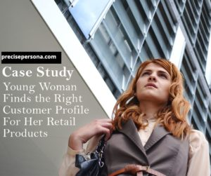 CASE STUDY - YOUNG WOMAN FINDS THE IDEAL CLIENTS FOR HER RETAIL BUSINESS -LEAD MAGNET - FREE STUFF- FEMALE RETAILERS - CUSTOMER - BUYER PERSONA - CUSTOMER AVATAR